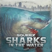 Sharks In The Water by Squeez