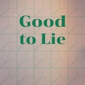 Good to Lie de Various Artists