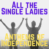 All the Single Ladies: Anthems of Independence de Various Artists