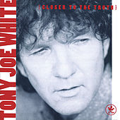Closer To The Truth von Tony Joe White