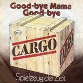 Good-bye Mama Good-bye / Spielzeug der Zeit von Cargo