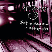 Just Go Ahead Now: A Retrospective by Spin Doctors