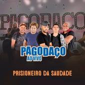 Prisioneiro da Saudade (Ao Vivo) by Pagodaço