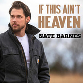 If This Ain't Heaven by Nate Barnes