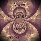 Grown Folks Music by Djtonebone