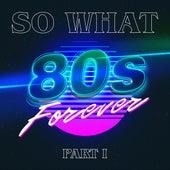 80s Forever Part 1 de So What