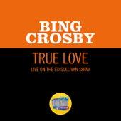 True Love (Live On The Ed Sullivan Show, November 11, 1956) von Bing Crosby