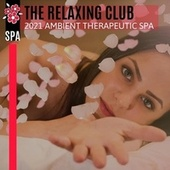 The Relaxing Club - 2021 Ambient Therapeutic Spa by Various Artists