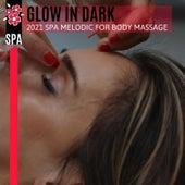 Glow in Dark - 2021 Spa Melodic for Body Massage von Various Artists