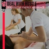 Deal with Hustle - Spa Positive Energy and Peace by Various Artists