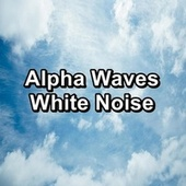 Alpha Waves White Noise by Sounds for Life