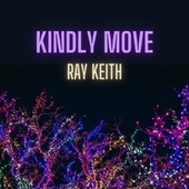 Kindly Move by Ray Keith