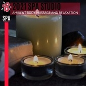 2021 Spa Studio - Ambient Body Massage and Relaxation by Various Artists