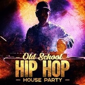 Old School Hip Hop House Party by Various Artists