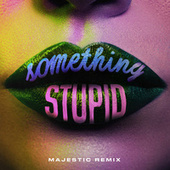 Something Stupid (Majestic Remix) de Jonas Blue