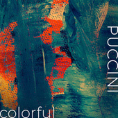 Puccini - Colorful by Giacomo Puccini