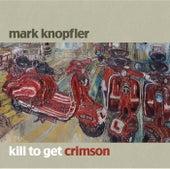 Kill To Get Crimson by Mark Knopfler