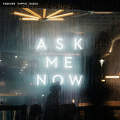 Ask Me Now by Regener Pappik Busch