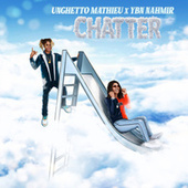 Chatter by Unghetto Mathieu