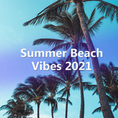 Summer Beach Vibes 2021 de Various Artists