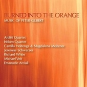 Burned into the Orange: Music of Peter Gilbert by Various Artists