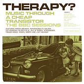 Music Through A Cheap Transistor - The BBC Sessions by Therapy?