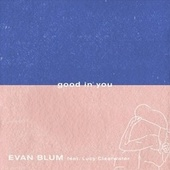Good In You by Evan Blum