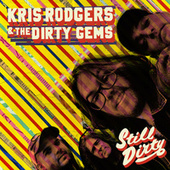 Still Dirty by Kris Rodgers and the Dirty Gems
