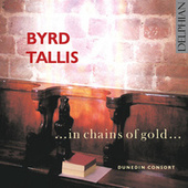 Byrd & Tallis: ...In Chains of Gold... by Dunedin Consort