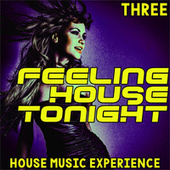 Feeling House Tonight, Three (All Night House Music Sessions) de Various Artists