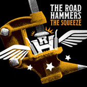 The Squeeze by The Road Hammers