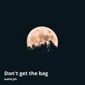 Don't Get the Bag von Laahel Joh