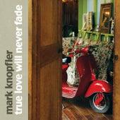 True Love Will Never Fade (eBundle) von Mark Knopfler