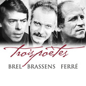 Trois poètes - Brel, Brassens, Ferré de Jacques Brel