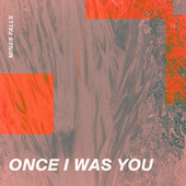 Once I Was You by Mines Falls
