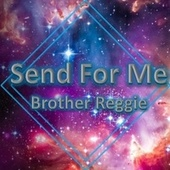 Send for Me by Brother Reggie