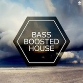 Bass Boosted House by Various Artists
