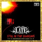 Still In The Shadows by Late