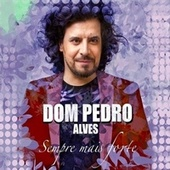 Sempre Mais Forte by Dom Pedro Alves