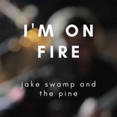 I'm on Fire (Live) by Jake Swamp and the Pine