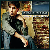 Tired of Being Sorry by Enrique Iglesias