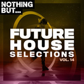 Nothing But... Future House Selections, Vol. 14 by Various Artists