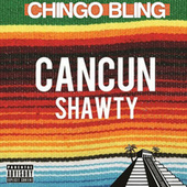 Cancun Shawty de Chingo Bling