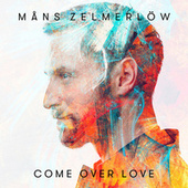 Come Over Love by Måns Zelmerlöw