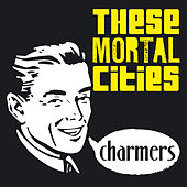 Charmers by These Mortal Cities
