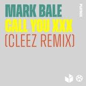 Call You XXX (Cleez Remix) by Mark Bale