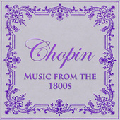 Chopin - Music from the 1800s by Frédéric Chopin