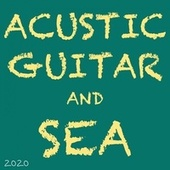 Acustic Guitar and Sea Vol. 2 (Addition 2020) by Guitar