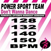 Don't Wanna Dance (Powerful Uptempo Cardio, Fitness, Crossfit & Aerobics Workout Versions) by Power Sport Team