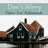Don't Worry: Piano for Relaxation von Various Artists